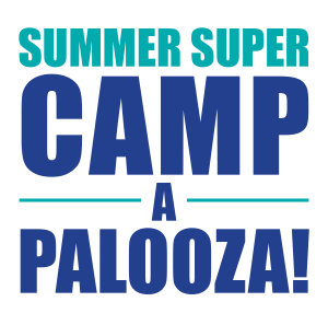 Summer Super Camp-A-Palooza